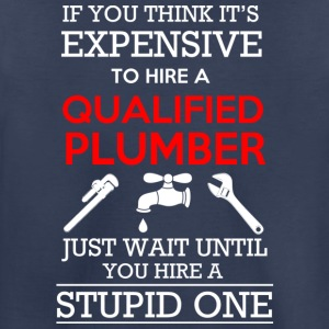 Hire A Qualified Plumber T Shirt - Toddler Premium T-Shirt