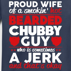 PROUD WIFE OF BEARDED CHUBBY GUY SHIRT - Toddler Premium T-Shirt