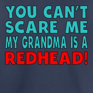 You Can't Scare Me My Grandma Is A Redhead - Toddler Premium T-Shirt