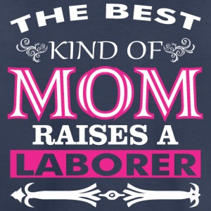 The Best Kind Of Mom Raises A Laborer - Toddler Premium T-Shirt