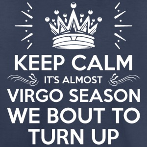Keep Calm Its Almost Virgo Season Bout To Turn Up - Toddler Premium T-Shirt
