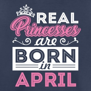Real Princesses are Born in April - Toddler Premium T-Shirt