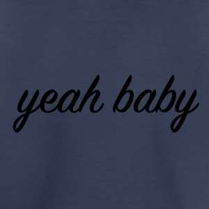 yeah baby - Toddler Premium T-Shirt