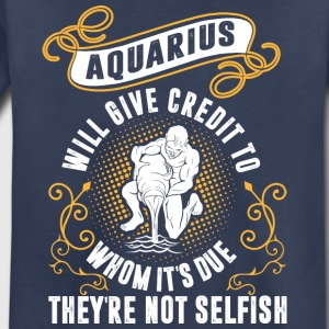Aquarius Will Give Credit To Whom Its Due Theyre N - Toddler Premium T-Shirt