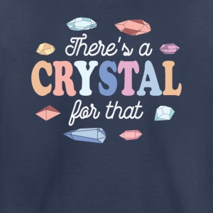 Theres a Crystal For That - Toddler Premium T-Shirt