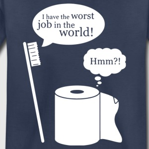I Have The Worst Job In The World - Toddler Premium T-Shirt