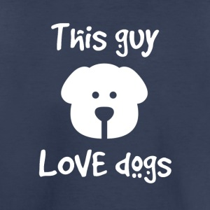 This guy love dogs - Toddler Premium T-Shirt