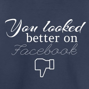 You looked better on Facebook - Toddler Premium T-Shirt