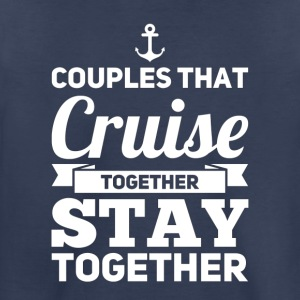 Couples That Cruise Together Stay Together - Toddler Premium T-Shirt