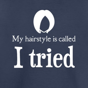 My hairstyle is called I TRIED - Toddler Premium T-Shirt