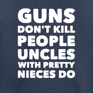 Guns don't kill people uncles with pretty nieces d - Toddler Premium T-Shirt