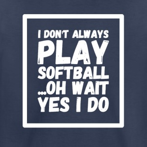 I don't always play softball oh wait yes i do - Toddler Premium T-Shirt