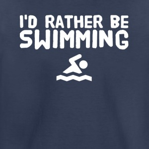 I'd rather be swimming - Toddler Premium T-Shirt