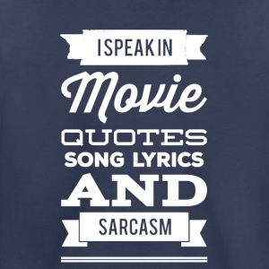 I speak in movie quotes song lyrics and sarcasm - Toddler Premium T-Shirt