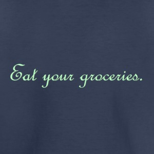 Eat your groceries. - Toddler Premium T-Shirt