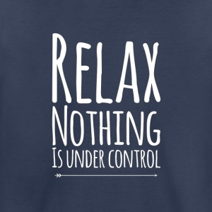 Relax nothing is under control - Toddler Premium T-Shirt