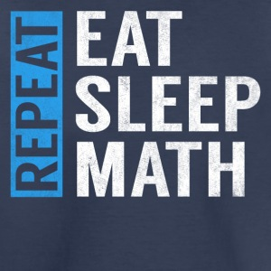 Eat Sleep Math Repeat Funny Teacher Joke Gag Gift - Toddler Premium T-Shirt