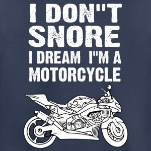 i don't snore i dream i'm a motorcycle - Toddler Premium T-Shirt