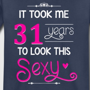 It Took Me 31 Years To Look This Sexy - Toddler Premium T-Shirt