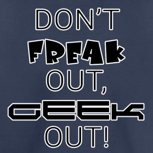 Don't Freak out, geek out! - Toddler Premium T-Shirt