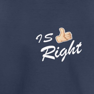 IS RIGHT - Toddler Premium T-Shirt