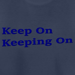 Keep On Keeping On - Toddler Premium T-Shirt
