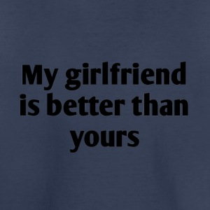 My girlfriend is better than yours - Toddler Premium T-Shirt