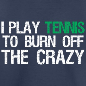 I Play Tennis To Burn Off The Crazy - Toddler Premium T-Shirt