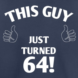 THIS GUY JUST TURNED 64! - Toddler Premium T-Shirt