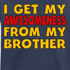 I Get My Awesomeness From My Brother - Toddler Premium T-Shirt