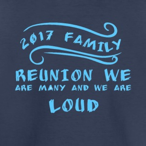 2017 Family Reunion we are many and we are loud - Toddler Premium T-Shirt