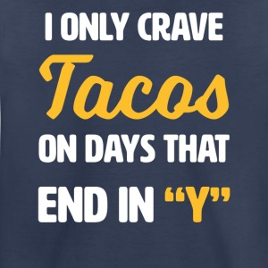 I only crave Tacos on days that end with y - funny - Toddler Premium T-Shirt
