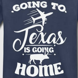 Going to Texas is going home - Toddler Premium T-Shirt