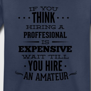 if_you_think_hiring_professional_is_expensive-01 - Toddler Premium T-Shirt