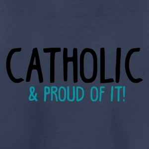 Catholic and Proud of it - Toddler Premium T-Shirt