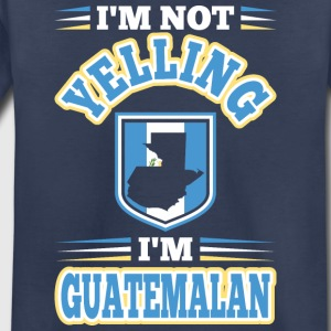 Im Not Yelling Im Guatemalan - Toddler Premium T-Shirt