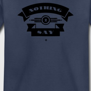 Nothing to Say - Toddler Premium T-Shirt