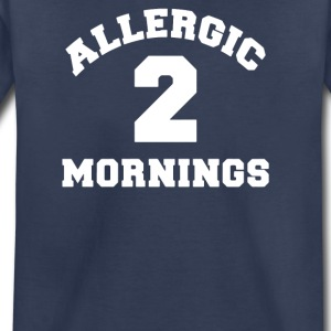 Allergic 2 Mornings Funny Slogan - Toddler Premium T-Shirt