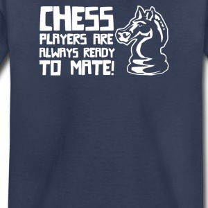 Chess Players Are Always Ready To Mate - Toddler Premium T-Shirt