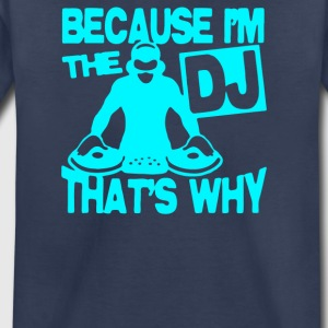 Because I m The DJ That s Why - Toddler Premium T-Shirt