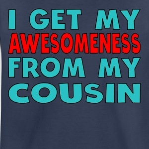 I Get My Awesomeness From My Cousin - Toddler Premium T-Shirt