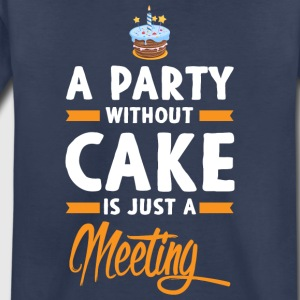 A Party Without Cake Is Just A Meeting T Shirt - Toddler Premium T-Shirt