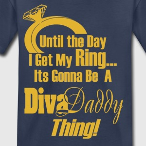 Untill...I get My Ring Its Gonna Be A Diva Daddy™ - Toddler Premium T-Shirt