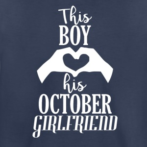 This Boy loves his October Girlfriend - Toddler Premium T-Shirt