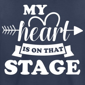 My heart is on that stage - Toddler Premium T-Shirt