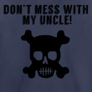 Don't Mess With My Uncle - Toddler Premium T-Shirt