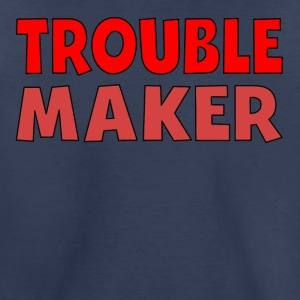 Trouble Maker - Toddler Premium T-Shirt