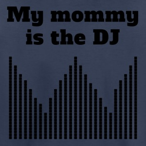 My Mommy Is The DJ - Toddler Premium T-Shirt