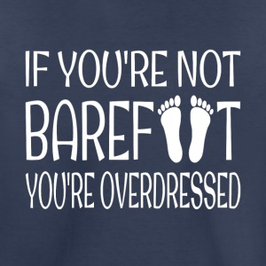 If You're Not Barefoot You're Overdressed - Toddler Premium T-Shirt