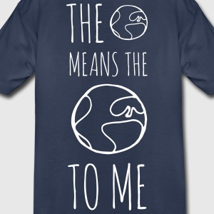 The World Means The World To Me - Toddler Premium T-Shirt